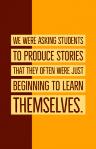 Quote: We were asking students to produce stories that they often were just beginning to learn themselves.