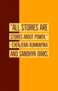 "Quote: All stories are stories about power."" - Chenjerai Kumanyka and Sandhya Dirks"