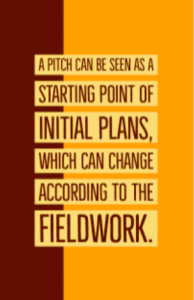 Quote: A pitch can be seen as a starting point of initial plans, which can change according to the fieldwork.