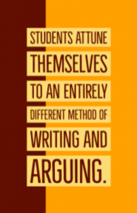Quote: Students attune themselves to an entirely different method of writing and arguing.