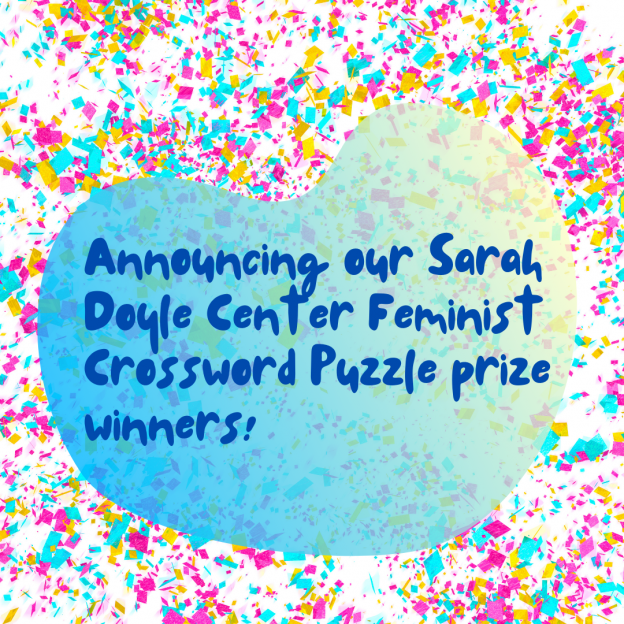 """Colorful confetti backdrop with the words """"Announcing our Sarah Doyle Center Feminist Crossword Puzzle prize winners."""""""